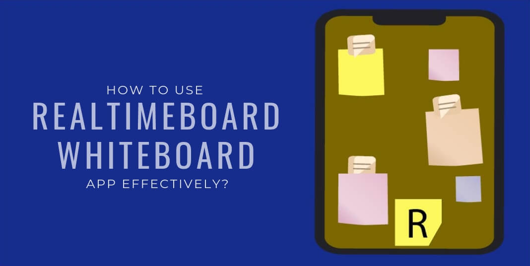 How to use RealtimeBoard Whiteboard App effectively?