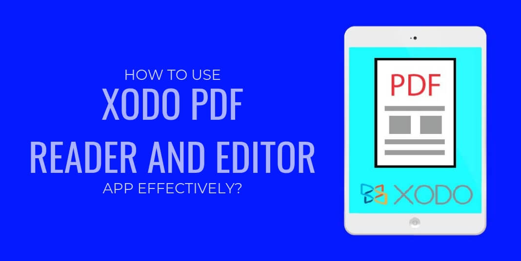 How to use Xodo PDF Reader & Editor App effectively?