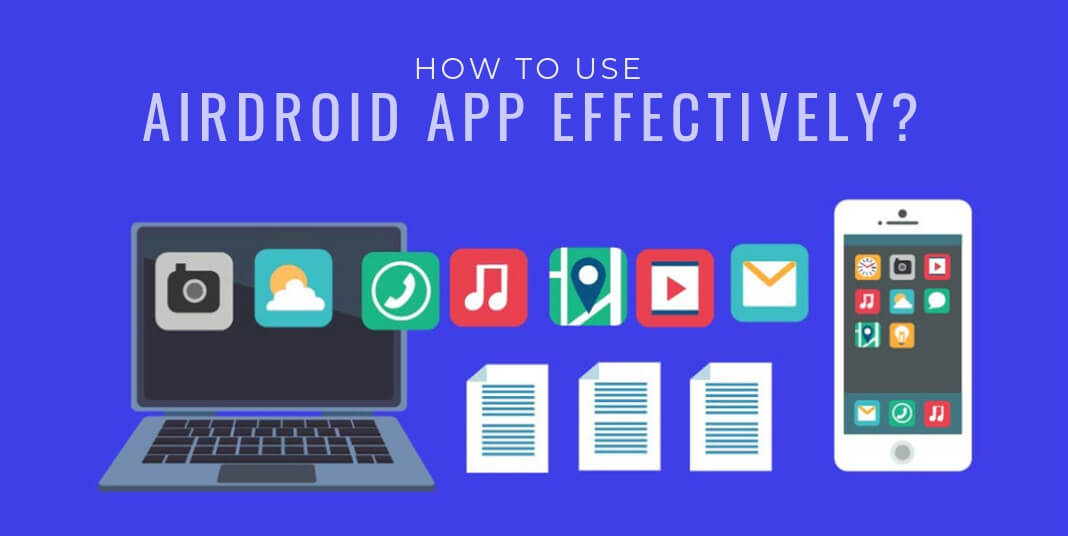How to use AirDroid App effectively?