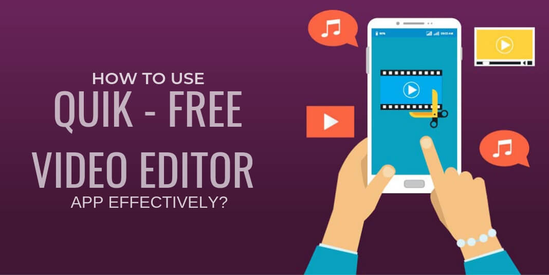 How to use Quik – Free Video Editor for photos, clips, music App effectively?