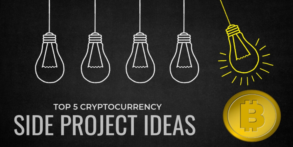 Top 5 Cryptocurrency Side Project Ideas