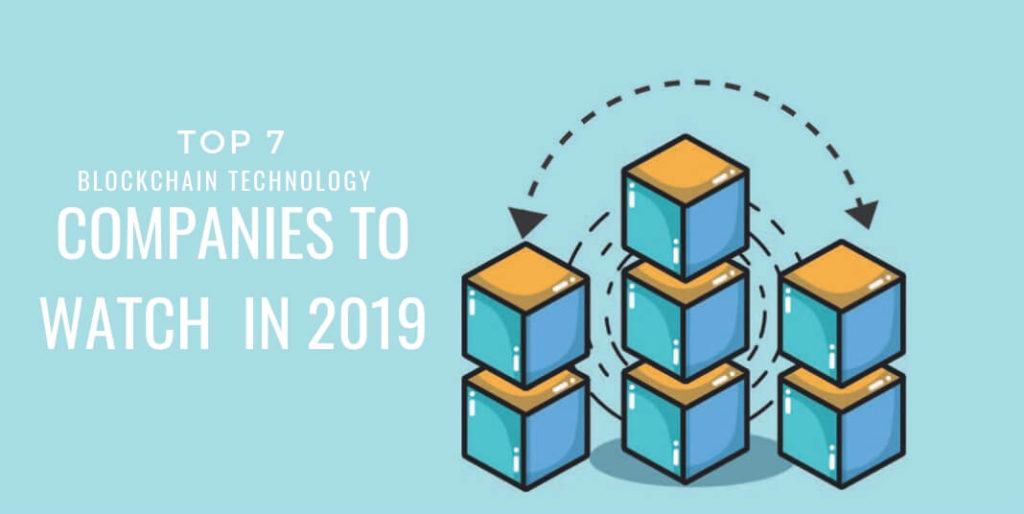 Top 7 Blockchain Technology Companies to Watch in 2019