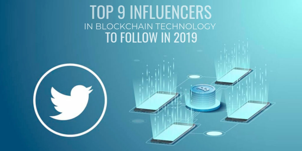 Top 9 Influencers in Blockchain Technology to follow in 2019