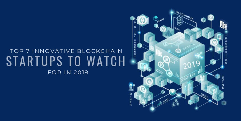 Top 7 Innovative Blockchain Startups To Watch For In 2019