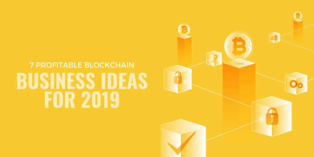 7 Profitable Blockchain Business Ideas for 2019